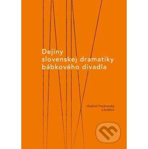Dejiny slovenskej dramatiky bábkového divadla - Vladimír Predmerský