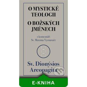 O mystické teologii / O božských jménech - Sv. Dionýsios Areopa
