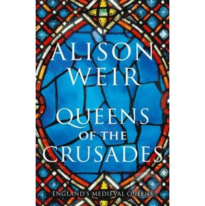 Queens of the Crusades - Alison Weir