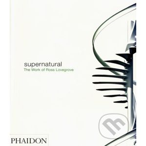 Supernatural - Paola Antonelli, Ross Lovegrove