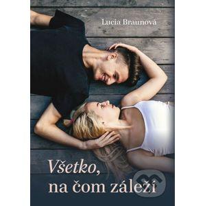 Všetko, na čom záleží - Lucia Braunová
