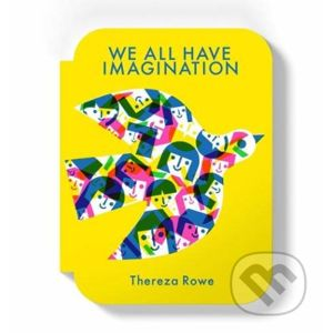 We all have imagination - Thereza Rowe