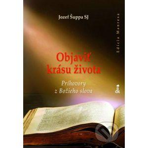 Objaviť krásu života - Jozef Šuppa