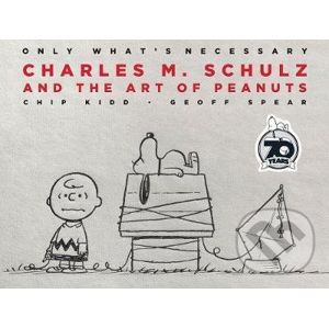 Charles M. Schulz and the Art of Peanuts - Chip Kidd, Geoff Spear