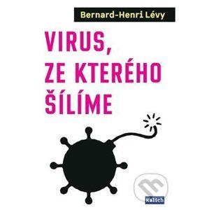 Virus, ze kterého šílíme - Bernard-Henri Lévy