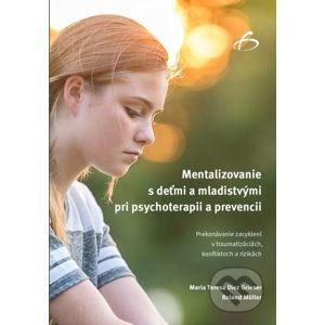 Mentalizovanie s deťmi a mladistvými pri psychoterapii a prevencii - Maria Teresa Diez Grieser, Roland Müller