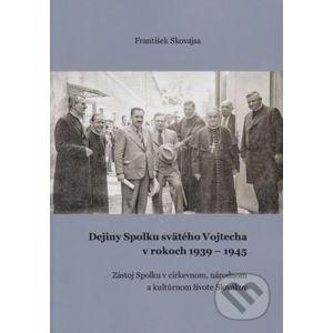 Dejiny Spolku svätého Vojtecha v rokoch 1939 - 1945 - František Skovajsa
