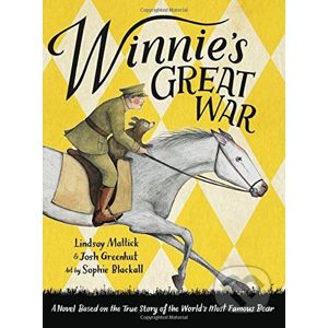 Winnie's Great War - Lindsay Mattick, Josh Greenhut, Sophie Blackall (ilustrátor)