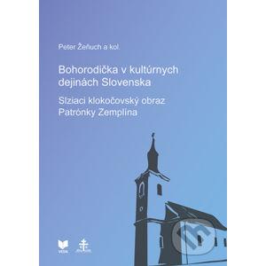 Bohorodička v kultúrnych dejinách Slovenska - Slziaci klokočovský obraz Patrónky Zemplína - Peter Žeňuch a kolektív autorov