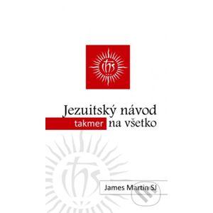 Jezuitský návod (takmer) na všetko - James Martin
