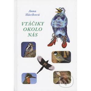 Vtáčiky okolo nás - Anna Sláviková