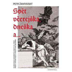 Svět včerejška, dneška a… - Petr Žantovský