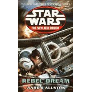 Rebel Dream: Star Wars Legends (the New Jedi Order) - Aaron Allston