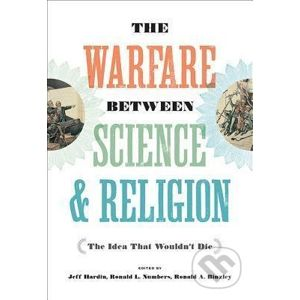 The Warfare between Science and Religion : The Idea That Wouldn´t Die - Jeff Hardin