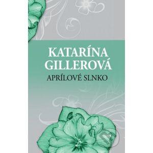 Aprílové slnko - Katarína Gillerová