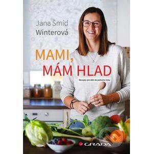 Mami, mám hlad - Jana Šmíd Winterová