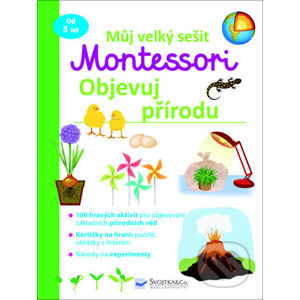 Můj velký sešit Montessori Objevuj přírodu - Svojtka&Co.