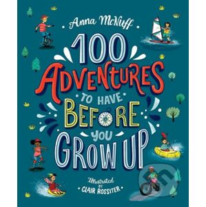 100 Adventures to Have Before You Grow Up - Anna McNuff, Clair Rossiter (ilustrátor)