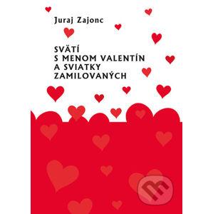 Svätí s menom Valentín a sviatky zamilovaných - Juraj Zajonc