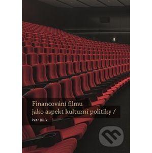 Financování filmu jako aspekt kulturní politiky - Petr Bilík