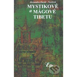 Mystikové a mágové Tibetu - Alexandra David-Neel