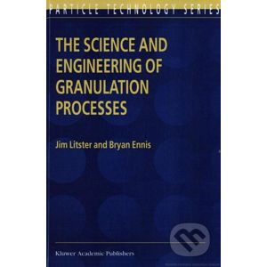 The Science and Engineering of Granulation Processes - Bryan Ennis