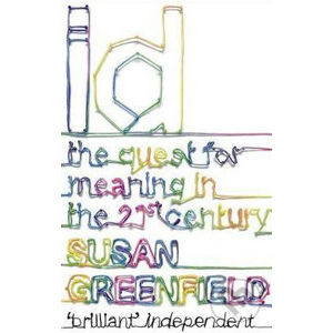 ID - The Question for meaning in the 21st Century - Susan Greenfield