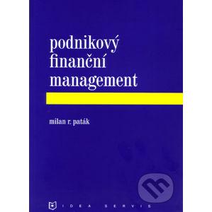 Podnikový finanční management - Milan R. Paták