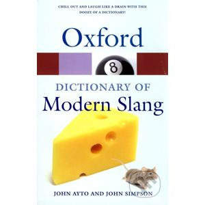 Oxford Dictionary of Modern Slang - John Ayto, John Simpson