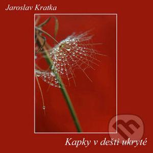 Kapky v dešti ukryté - Jaroslav Kratka